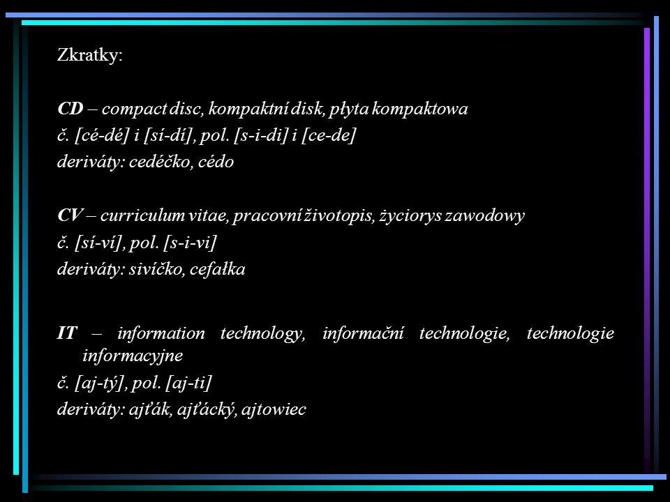 Zkratky: CD – compact disc, kompaktní disk, płyta kompaktowa. č. [cé-dé] i [sí-dí], pol. [s-i-di] i [ce-de]